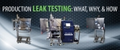 The What, Why, and How of Production Leak Testing - Helium Leak Testing Methods and More